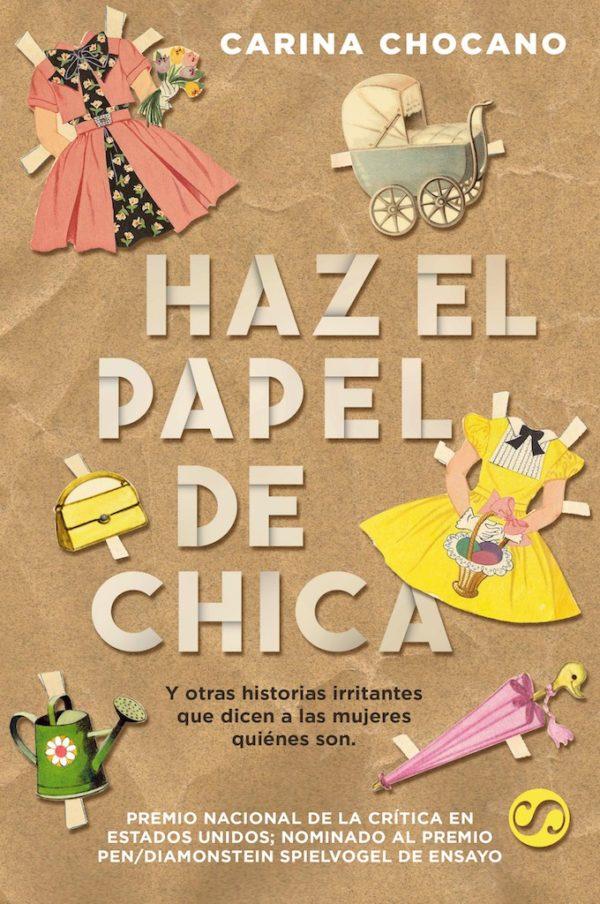 HAZ EL PAPEL DE CHICA, Y otras historias irritantes que dicen a las mujeres quiénes son.
